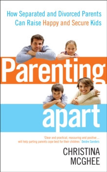 Parenting Apart : How Separated and Divorced Parents Can Raise Happy and Secure Kids, Paperback Book