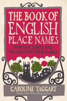 The Book of English Place Names : How Our Towns and Villages Got Their Names, Hardback Book