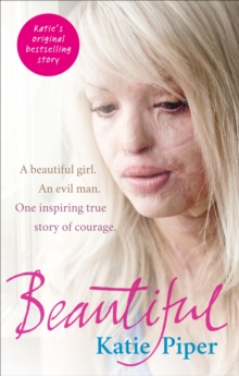 Beautiful : A Beautiful Girl. An Evil Man. One Inspiring True Story of Courage, Paperback Book