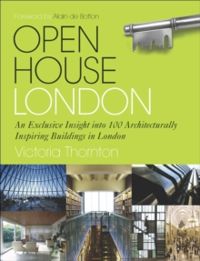 Open House London : An Exclusive Glimpse Inside 100 of the Most Extraordinary Buildings in London, Hardback Book