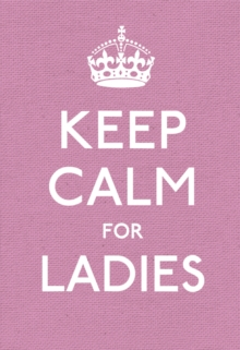 Keep Calm for Ladies : Good Advice for Hard Times, Hardback Book
