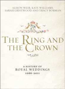 The Ring and the Crown : A History of Royal Weddings 1066-2011, Hardback Book