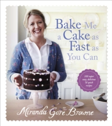 Bake Me a Cake as Fast as You Can : Over 100 super easy, fast and delicious recipes, Hardback Book