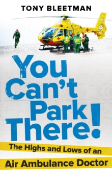You Can't Park There! : The Highs and Lows of an Air Ambulance Doctor, Paperback Book