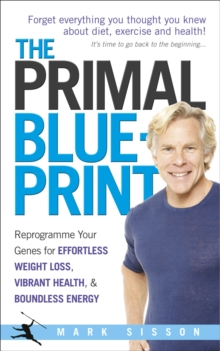 The Primal Blueprint : Reprogramme your genes for effortless weight loss, vibrant health and boundless energy, Paperback Book