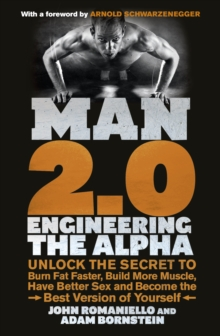 Man 2.0: Engineering the Alpha : Unlock the Secret to Burn Fat Faster, Build More Muscle, Have Better Sex and Become the Best Version of Yourself, Paperback Book