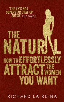The Natural : How to effortlessly attract the women you want, Paperback Book