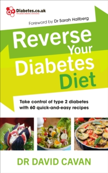 Reverse Your Diabetes Diet : The new eating plan to take control of type 2 diabetes, with 60 quick-and-easy recipes, Paperback / softback Book