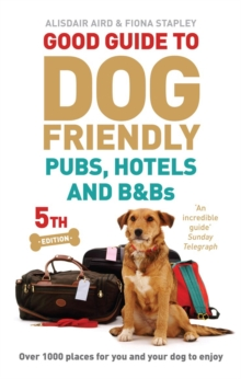 Good Guide to Dog Friendly Pubs, Hotels and B&Bs : 5th Edition, Paperback Book