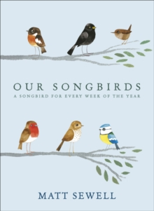 Our Songbirds : A songbird for every week of the year, Hardback Book