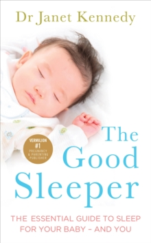 The Good Sleeper : The Essential Guide to Sleep for Your Baby - and You, Paperback Book