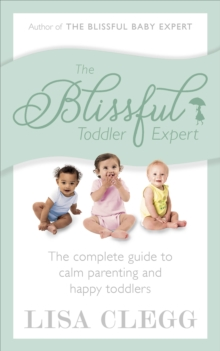 The Blissful Toddler Expert : The Complete Guide to Calm Parenting and Happy Toddlers, Paperback Book