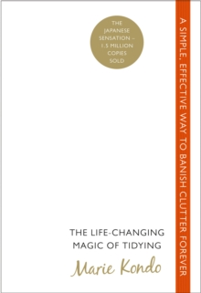 The Life-Changing Magic of Tidying : A simple, effective way to banish clutter forever, Paperback / softback Book