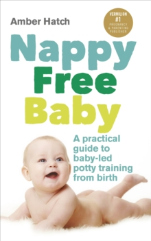 Nappy Free Baby : A Practical Guide to Baby-Led Potty Training from Birth, Paperback Book