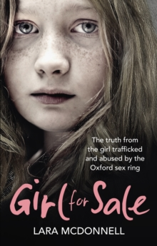 Girl for Sale : The shocking true story from the girl trafficked and abused by Oxford's evil sex ring, Paperback / softback Book