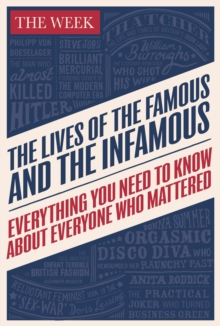 The Lives of the Famous and the Infamous : Everything You Need to Know About Everyone Who Mattered, Hardback Book