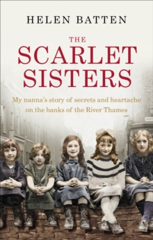 The Scarlet Sisters : My Nanna's Story of Secrets and Heartache on the Banks of the River Thames, Paperback Book