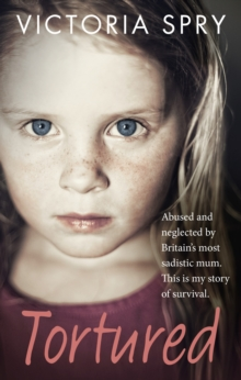 Tortured : Abused and Neglected by Britain's Most Sadistic Mum. This is My Story of Survival., Paperback Book