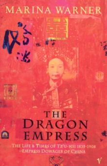 The Dragon Empress : Life and Times of Tz'u-hsi 1835-1908 Empress Dowager of China, Paperback Book