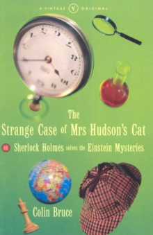 The Strange Case Of Mrs Hudson's Cat : or Sherlock Holmes Solves the Einstein Mysteries, Paperback Book