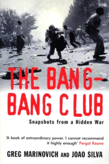 The Bang-Bang Club : Snapshots from a Hidden War, Paperback / softback Book