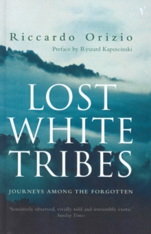 Lost White Tribes : Journeys Among the Forgotten, Paperback Book
