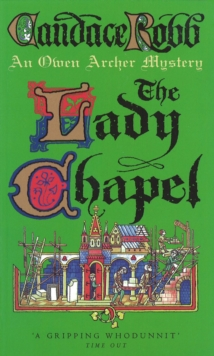 The Lady Chapel : An Owen Archer Mystery, Paperback Book