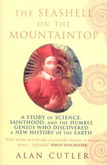 The Seashell on the Mountaintop : A Story of Science, Sainthood, and the Humble Genius Who Discovered a New History of the Earth, Paperback Book