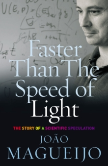 Faster Than the Speed of Light : The Story of a Scientific Speculation, Paperback Book