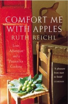 Comfort Me with Apples : Love, Adventure and a Passion for Cooking, Paperback Book
