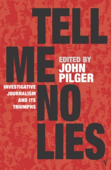 Tell Me No Lies : Investigative Journalism and Its Triumphs, Paperback Book
