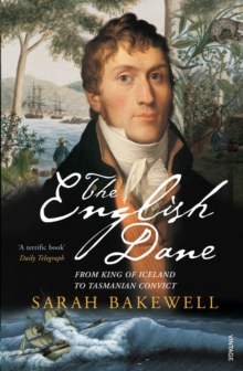 The English Dane : From King of Iceland to Tasmanian Convict, Paperback Book