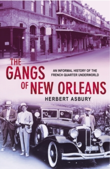The Gangs of New Orleans : An Informal History of the French Quarter Underworld, Paperback Book