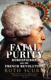 Fatal Purity : Robespierre and the French Revolution, Paperback / softback Book