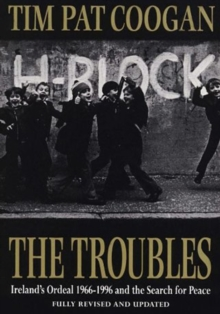 The Troubles : Ireland's Ordeal 1966-1995 and the Search for Peace, Paperback / softback Book