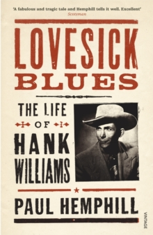 Lovesick Blues : The Life of Hank Williams, Paperback Book
