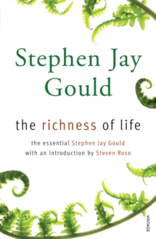 The Richness of Life : A Stephen Jay Gould Reader, Paperback Book