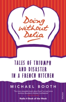 Doing without Delia : Tales of Triumph and Disaster in a French Kitchen, Paperback / softback Book