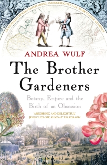 The Brother Gardeners : Botany, Empire and the Birth of an Obsession, Paperback Book