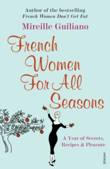 French Women For All Seasons : A Year of Secrets, Recipes & Pleasure, Paperback Book