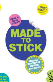 Made to Stick : Why some ideas take hold and others come unstuck, Paperback / softback Book