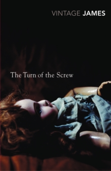 The Turn of the Screw and Other Stories : The Romance of Certain Old Clothes, the Friends of the Friends and the Jolly Corner, Paperback Book