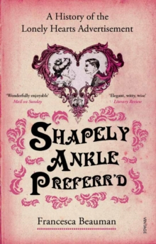 Shapely Ankle Preferr'd : A History of the Lonely Hearts Advertisement, Paperback Book