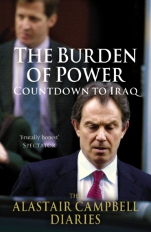The Burden of Power : Countdown to Iraq - The Alastair Campbell Diaries, Paperback Book