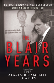 The Blair Years : Extracts from the Alastair Campbell Diaries, Paperback Book