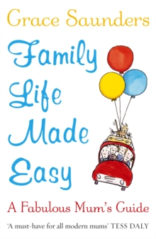 Family Life Made Easy : A Fabulous Mum's Guide, Paperback Book