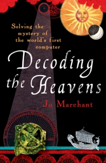 Decoding the Heavens : Solving the Mystery of the World's First Computer, Paperback Book