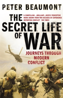 The Secret Life of War : Journeys Through Modern Conflict, Paperback Book