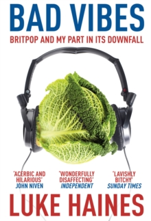 Bad Vibes : Britpop and my part in its downfall, Paperback Book