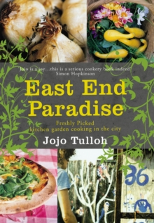 East End Paradise : Kitchen Garden Cooking in the City, Paperback Book